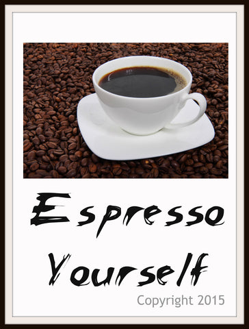 "Art Print  ""Espresso Yourself"", Wall Decor, 8 x 10"" Unframed Printed Art Image, Scripture Print, Motivational Quote"