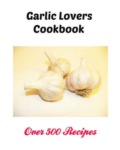 Over 500 Delicious Garlic Recipes for Garlic Lovers Instant Download in PDF Format, Cookbook eBook