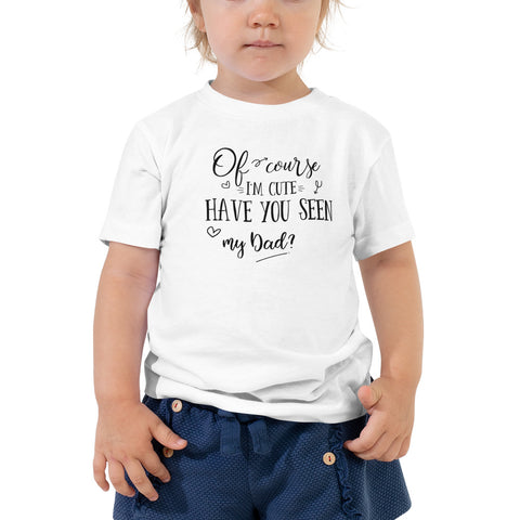 Of Course I'm Cute Father's Day Toddler Short Sleeve Tee
