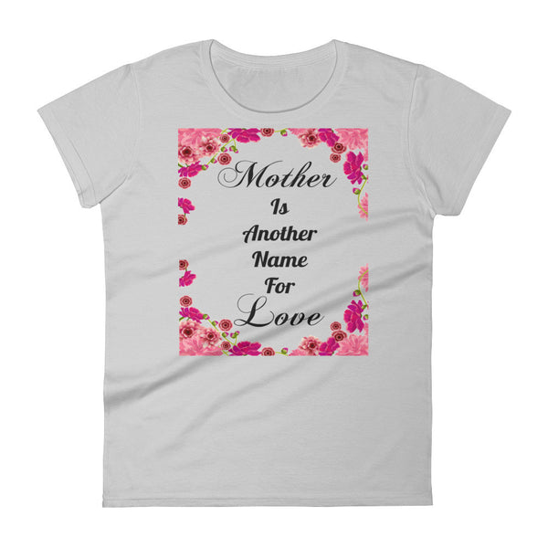 """Mother is Another Name for Love'  Women's short sleeve Tee Shirt"