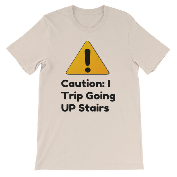 Caution:  I Trip Going Up Stairs Unisex short sleeve t-shirt