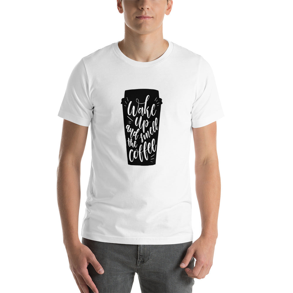 Wake Up and Smell The Coffee Short-Sleeve Unisex T-Shirt