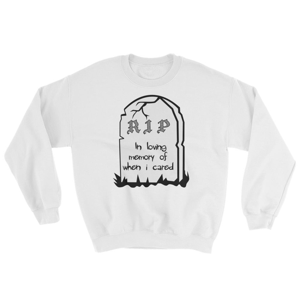 RIP In Loving Memory Of When I Cared Sweatshirt