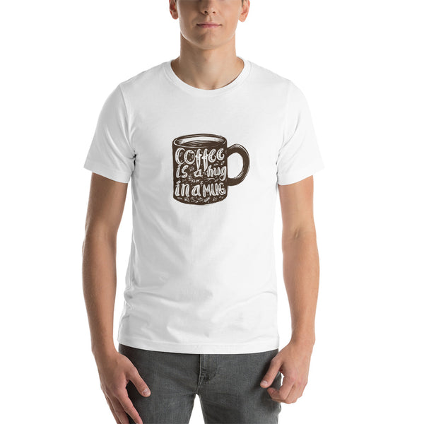 Coffee is a Hug In a Mug Short-Sleeve Unisex T-Shirt