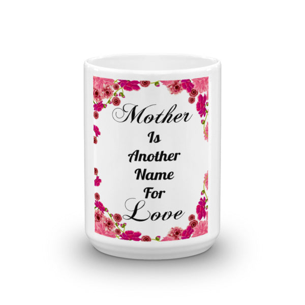 "Mother's Day Mug ""Mother is Another Name for Love"""