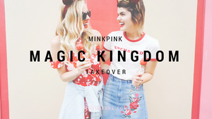 MAGIC KINGDOM TAKEOVER WITH MINKPINK