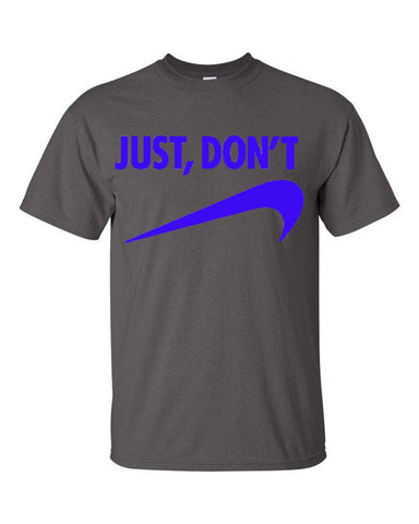 Just Don't - Mega Tri-blend T-Shirt