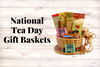 National Tea Day Gift Baskets