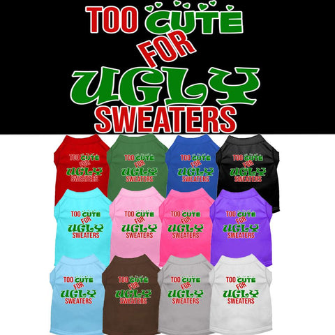 Too Cute for Ugly Sweaters Screen Print Dog Pet Puppy Screen Print Christmas Shirt