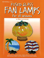FUSED GLASS FAN LAMPS for All Seasons Mary Loutsenhizer