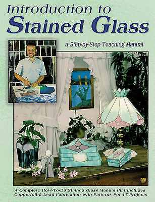 INTRODUCTION TO STAINED GLASS Step-by-step TEACHING MANUAL Wardell Publications
