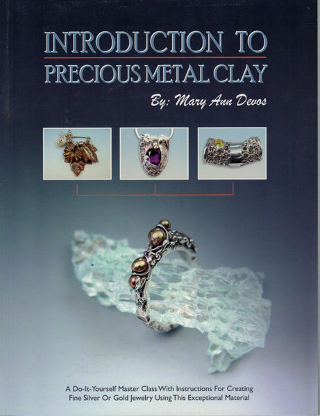 INTRODUCTION to PRECIOUS METAL CLAY Mary Ann Devos Instruction Book Master Class