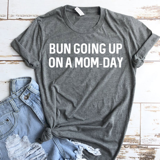 BUN GOING UP ON A MOMDAY TSHIRT, BUN GOING UP ON A MOMDAY TEE