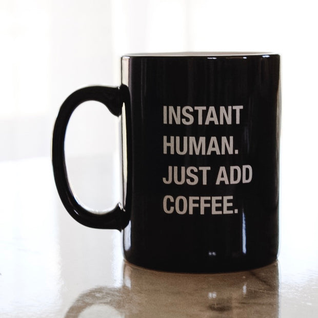 Instant human - Just add coffee Mug
