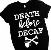 *RESTOCK* Death Before Decaf Tee - Black with White Ink