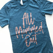 All Mommed Out Tee - Teal with Rose Gold Shimmer
