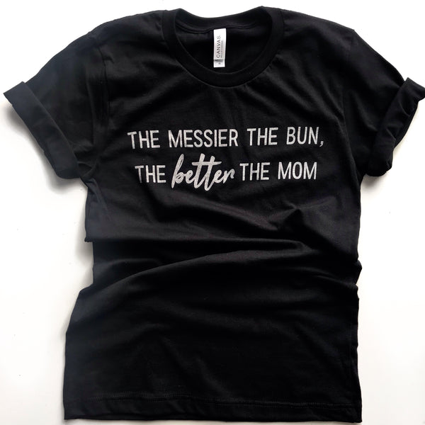 *NEW* THE MESSIER THE BUN, THE BETTER THE MOM TEE - Metallic Silver Shimmer