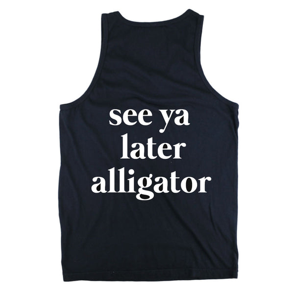 *NEW* See ya later alligator Tank (Back print)