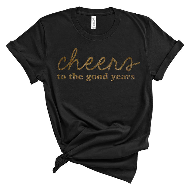 *NEW* Cheers to the good years Short Sleeve