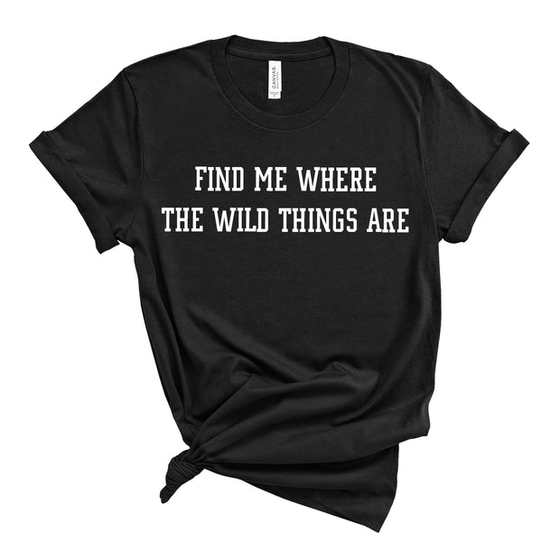 Find me where the wild things are Tee - Black with white ink