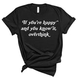 *NEW* If you're happy and you know it, overthink Tee