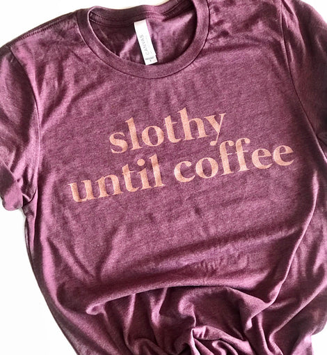 Slothy until Coffee Short Sleeve - Limited Edition Heather Maroon