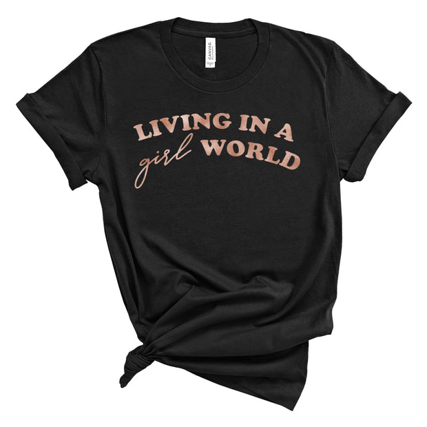 *NEW* Living in a Girl World Tee - Black with Rose Gold Ink