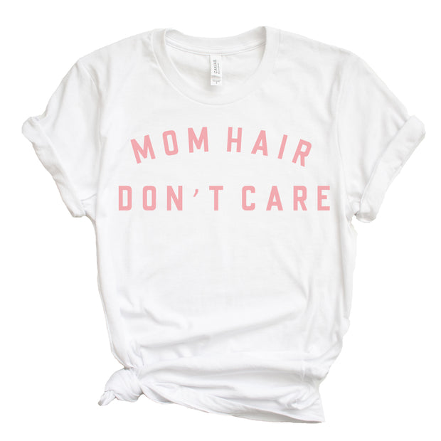Mom Hair Don't Care Tee - White w/ Pink ink