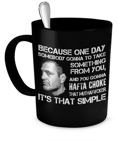 Because One Day - Choke Mug
