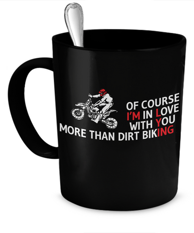 Of Course I love Dirt Biking Mug
