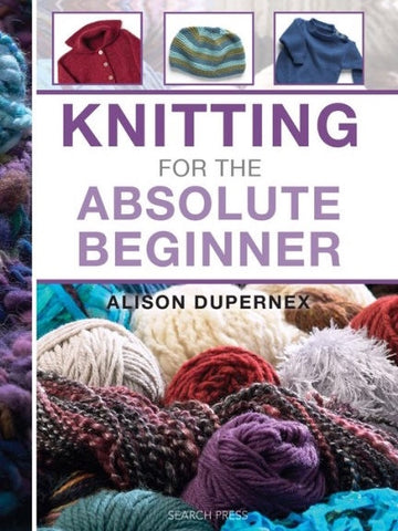 Knitting for the Absolute Beginner by Allison Dupernex