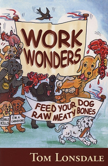 Work Wonders - Feed Your Dog Raw Meaty Bones