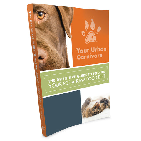Your Urban Carnivore - The Definitive Guide to Feeding Your Pet a Raw Food Diet