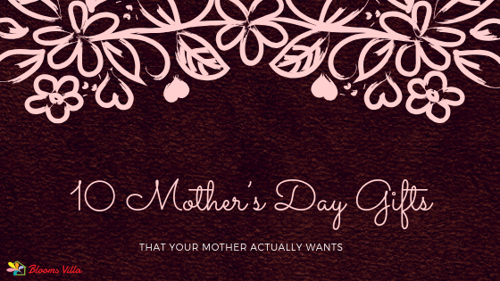 10 Mother's Day Gifts that your Mother Actually Wants