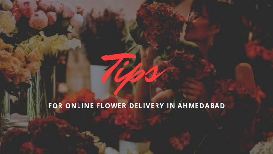 Tips for Online Flower Delivery in Ahmedabad