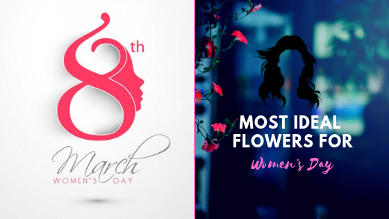 Most Ideal Flowers for Women's Day