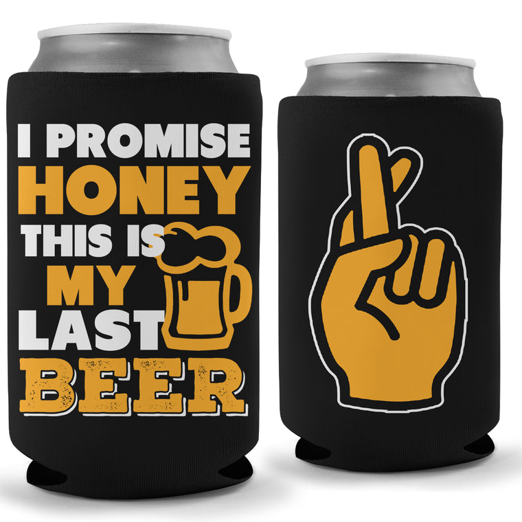 I Promise Honey This Is My Last Beer Koozie