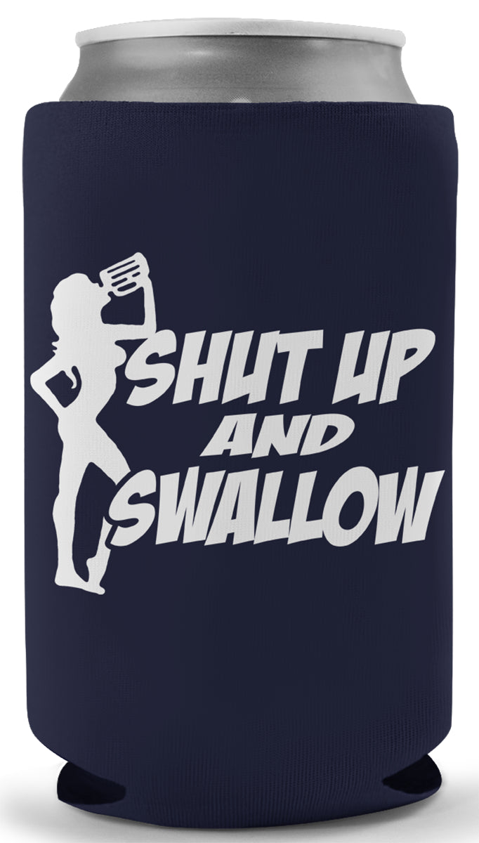 Shut Up And Swallow Koozie