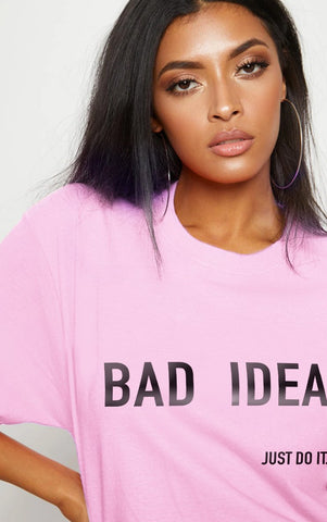 BAD IDEA - PINK OVERSIZED T SHIRT