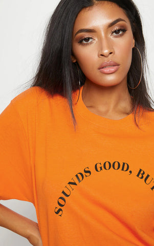 SOUNDS GOOD, BUT NO - ORANGE OVERSIZED T SHIRT