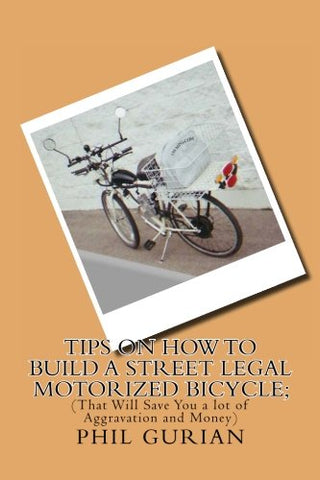 Tips On How To Build A Street Legal Motorized Bicycle: That Will Save You a Lot of Aggravation and Money