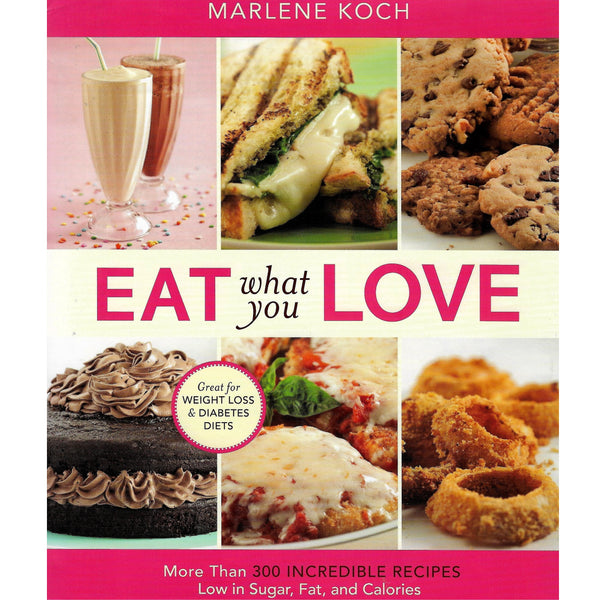 Eat What You Love - 300+ Recipes - Low in Sugar, Fat and Calories - Hardcover Cookbook, Marlene Koch