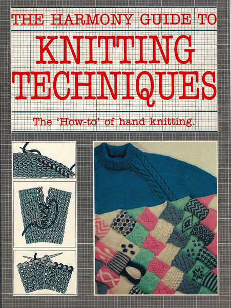 Harmony Guide to Hand Knitting Techniques, The How-to of Hand Knitting Book
