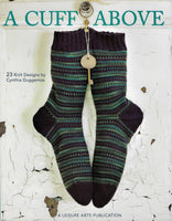 Knitting Patterns for Socks, Leg Warmers, and Slippers - 23 Designs, A Cuff Above