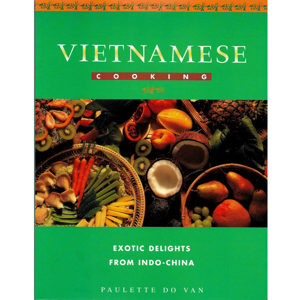 Vietnamese Cooking - Exotic Delights From Indo-China