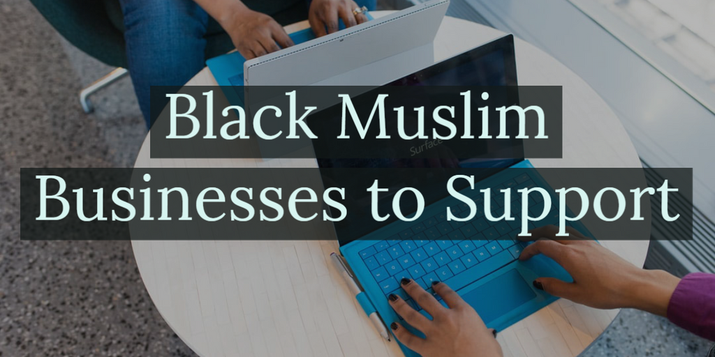 Black Muslim Owned Businesses to Support