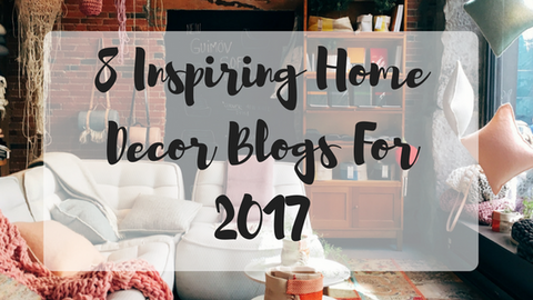 8 Inspiring Home Decor Blogs for 2017