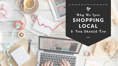Why We Shop Locally And You Should Too