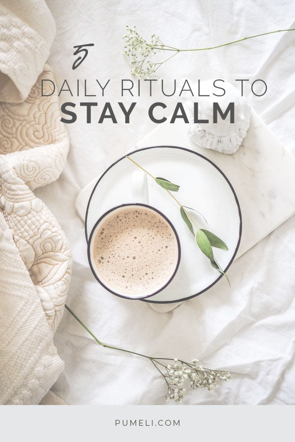 5 daily rituals to stay calm