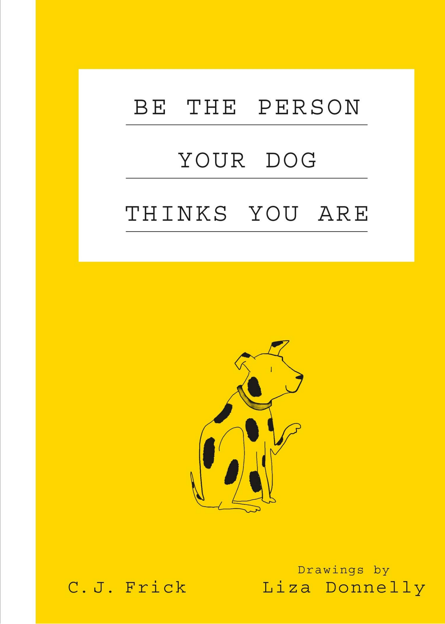 BOOK - Be the Person Your Dog Thinks You Are